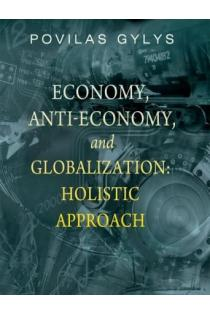 Economy, Anti-economy and Globalization. Holistic Approach | Povilas Gylys