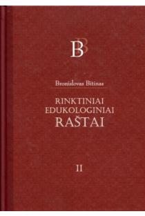 Rinktiniai edukologiniai raštai, II tomas | Bronislovas Bitinas