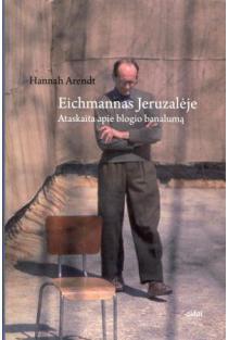Eichmannas Jeruzalėje. Ataskaita apie blogio banalumą | Hannah Arendt