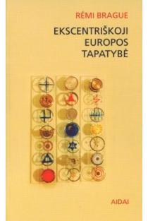 Ekscentriškoji Europos tapatybė | Remi Brague