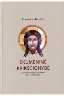 Ekumeninė krikščionybė. Dieviškasis žmogaus pašaukimas Rytų krikščionybėje | Romualdas Dulskis