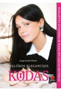 Itališkos elegancijos kodas. Paslaptys gyvenimą ir madą mylinčiai moteriai | Jurga Jurkevičienė
