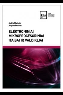 Elektroniniai mikroprocesoriniai įtaisai ir valdikliai | Audris Mačiulis, Alvydas Dosinas