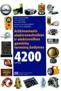 Aiškinamasis elektrotechnikos ir elektronikos gaminių terminų žodynas | Angelė Kaulakienė, Jonas Matukas ir kt.