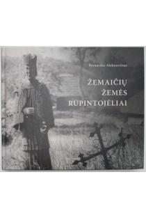 Žemaičių žemės rūpintojėliai | Bernardas Aleknavičius