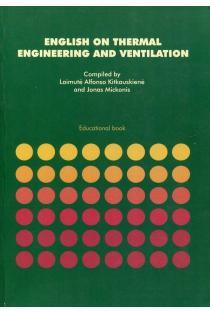 English on Thermal Engineering and Ventilation | Laimutė Alfonsa Kitkauskienė, Jonas Mickonis