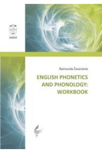English Phonetics and Phonology: Workbook | Raimunda Česonienė