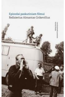 Epizodai paskutiniam filmui. Režisierius Almantas Grikevičius | Aurimas Švedas, Lina Kaminskaitė-Jančorienė