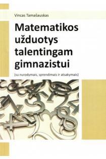 Matematikos užduotys talentingam gimnazistui (su nurodymais, sprendimais ir atsakymais) | Vincas Tamašauskas
