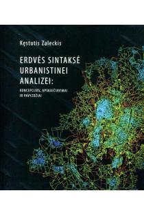 Erdvės sintaksė urbanistinei analizei: koncepcijos, apskaičiavimai ir pavyzdžiai | Kęstutis Zaleckis