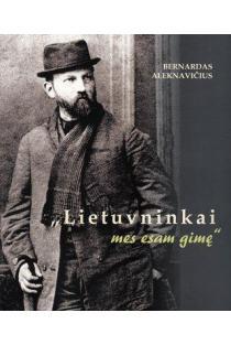 Lietuvninkai mes esam gimę. Jurgis Zauerveinas - Girėnas mažojoje Lietuvoje | Bernardas Aleknavičius