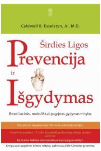 Širdies ligos prevencija ir išgydymas | Dr. Caldwell B. Esselstyn, Jr.