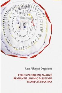 Etikos problemų analizė remiantis loginio mąstymo teorija ir praktika | Rasa Aiškinytė-Degėsienė