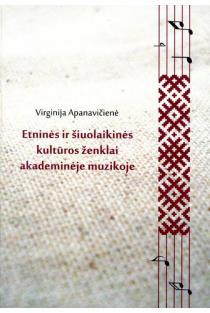 Etninės ir šiuolaikinės kultūros ženklai akademinėje muzikoje | Virginija Apanavičienė
