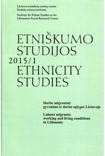 Etniškumo studijos 2015/1: Darbo migrantai: gyvenimo ir darbo sąlygos Lietuvoje |