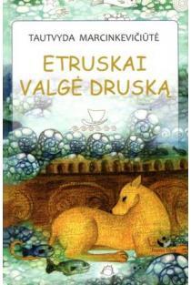 Etruskai valgė druską   Tautvyda Marcinkevičiūtė