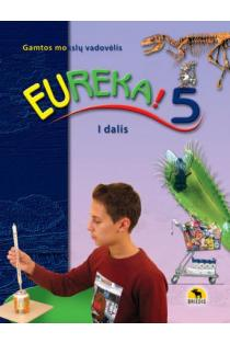 Eureka! 5. Gamtos mokslų vadovėlis 5 kl., I d. | Edvardas Baleišis, Rimvyda Dagienė ir kt.