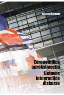 Europolitikos aproksimacija Lietuvos integracijos diskurse | Kęstutis Šerpetis