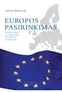 Europos pasirinkimas: socialinis tikslas ir valstybės galia nuo Mesinos iki Mastrichto | Andrew Moravcsik
