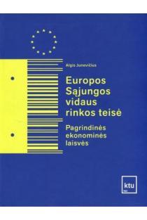 Europos Sąjungos vidaus rinkos teisė. Pagrindinės ekonominės laisvės | Algis Junevičius