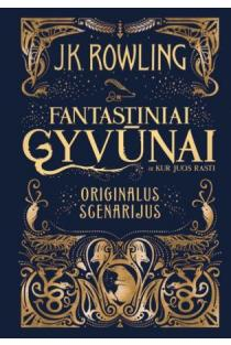 Fantastiniai gyvūnai ir kur juos rasti. Originalus scenarijus | J. K. Rowling