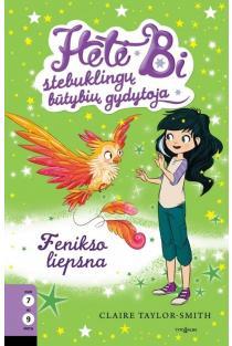 Hetė Bi - stebuklingų būtybių gydytoja 6. Fenikso liepsna | Claire Taylor-Smith