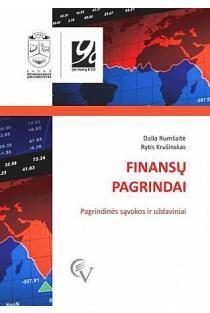 Finansų pagrindai. Pagrindinės sąvokos ir uždaviniai | Dalia Rumšaitė, Rytis Krušinskas