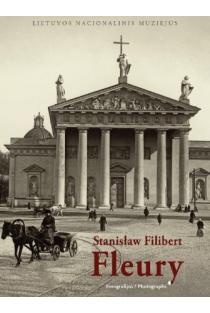 Stanislaw Filibert Fleury. 1858-1915: Fotografijos | Sud. Jūratė Gudaitė
