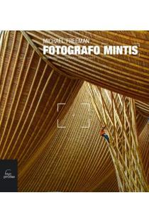 Fotografo mintis: geresnės skaitmeninės fotografijos. Kūrybinis požiūris | Michael Freeman