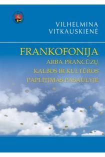 Frankofonija arba prancūzų kalbos ir kultūros paplitimas pasaulyje | Vilhelmina Vitkauskienė