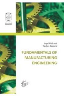 Fundamentals of Manufacturing Engineering. Laboratory works | Inga Skiedraitė, Saulius Baskutis