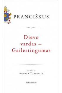 Dievo vardas - Gailestingumas | Jorge Mario Bergoglio, POpiežius Pranciškus
