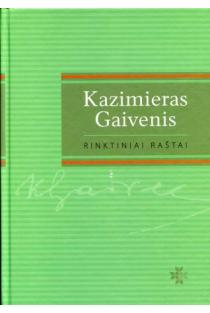 Kazimieras Gaivenis. Rinktiniai raštai | Kazimieras Gaivenis