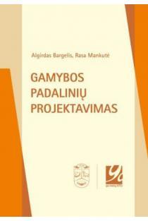 Gamybos padalinių projektavimas   Algirdas Bargelis, Rasa Mankutė