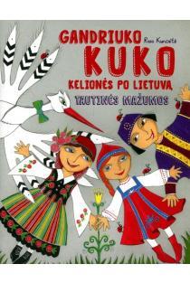 Gandriuko Kuko kelionė po Lietuvą. Tautinės mažumos | Rasa Kuncaitė, Gintarė Markevičienė, Jūratė Zailskienė
