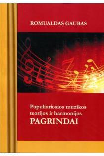 Populiariosios muzikos teorijos ir harmonijos pagrindai   Romualdas Gaubas