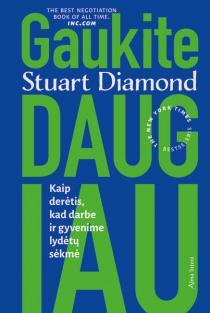 Gaukite daugiau: kaip derėtis, kad darbe ir gyvenime lydėtų sėkmė | Stuart Diamond