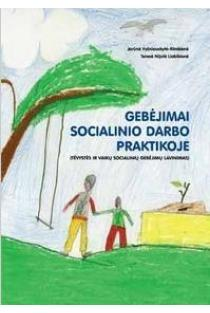 Gebėjimai socialinio darbo praktikoje | Jorūnė Vyšniauskytė-Rimkienė, Teresė Nijolė Liobikienė