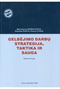 Gelbėjimo darbų strategija, taktika ir sauga | M. Griškevičius, R. Šukys, P. Čyras