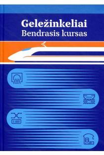 Geležinkeliai. Bendrasis kursas | Gediminas Vaičiūnas, Lionginas Liudvinavičius, Gintautas Bureika ir kt.
