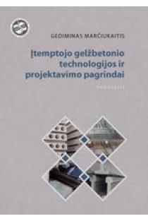 Įtemptojo gelžbetonio technologijos ir projektavimo pagrindai   Gediminas Marčiukaitis
