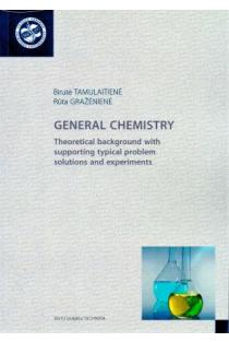 General chemistry. Theoretical background with Supporting typical problem Solutions and experiments | Birutė Tamulaitienė, Rūta Gražėnienė
