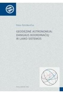 Geodezinė astronomija: dangaus koordinačių ir laiko sistemos | P. Petroškevičius