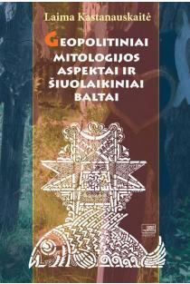 Geopolitiniai mitologijos aspektai ir šiuolaikiniai baltai | Laima Kastanauskaitė