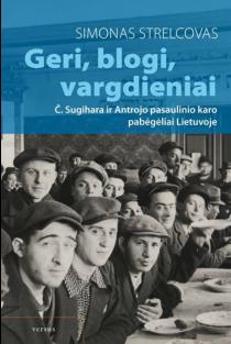 Geri, blogi, vargdieniai. Č. Sugihara ir Antrojo pasaulinio karo pabėgėliai Lietuvoje | Simonas Strelcovas