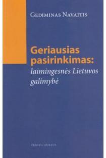 Geriausias pasirinkimas: laimingesnės Lietuvos galimybė | Gediminas Navaitis
