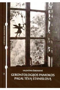 Gerontologijos pamokos pagal tėvą Stanislovą | Valentina Šereikienė