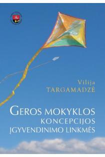 Geros mokyklos koncepcijos įgyvendinimo linkmės | Vilija Targamadzė