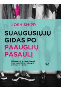 Suaugusiųjų gidas po paauglių pasaulį | Josh Shipp