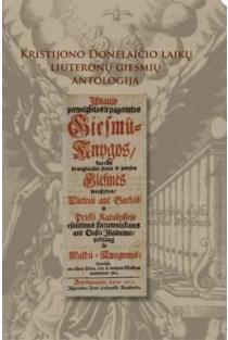 Kristijono Donelaičio laikų liuteronų giesmių antologija | Sud. Guido Michelini, Darius Petkūnas